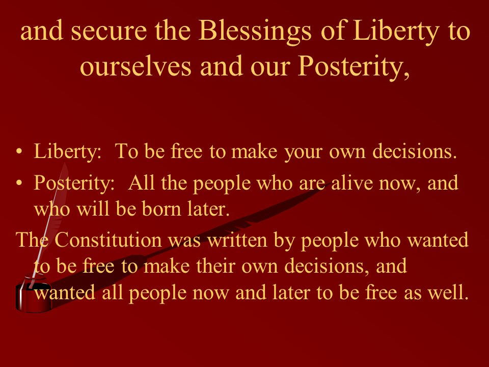 and secure the Blessings of Liberty to ourselves and our Posterity,