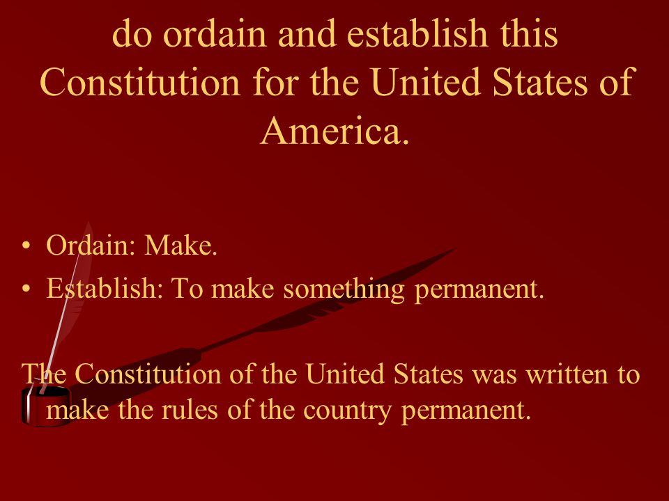 do ordain and establish this Constitution for the United States of America.