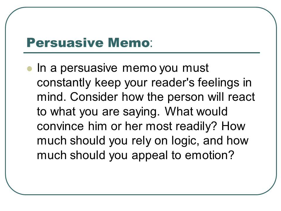 persuasive memo The purpose of a persuasive message is to convince a person or group to undertake a particular action, and good examples of persuasive messages have existed for a long time, such as the de beers.