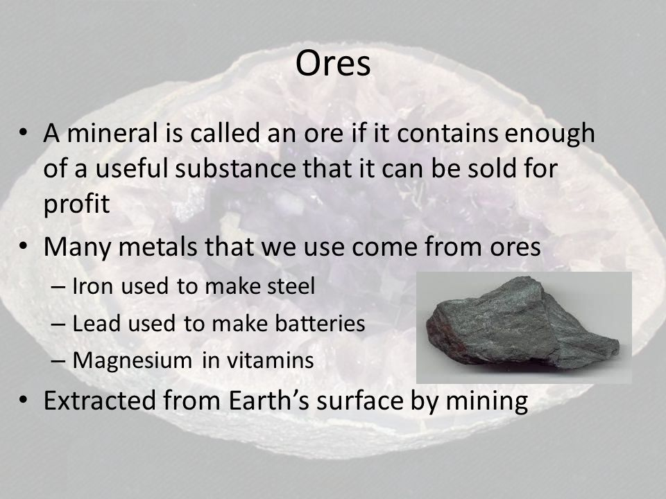 Ores A mineral is called an ore if it contains enough of a useful substance that it can be sold for profit.
