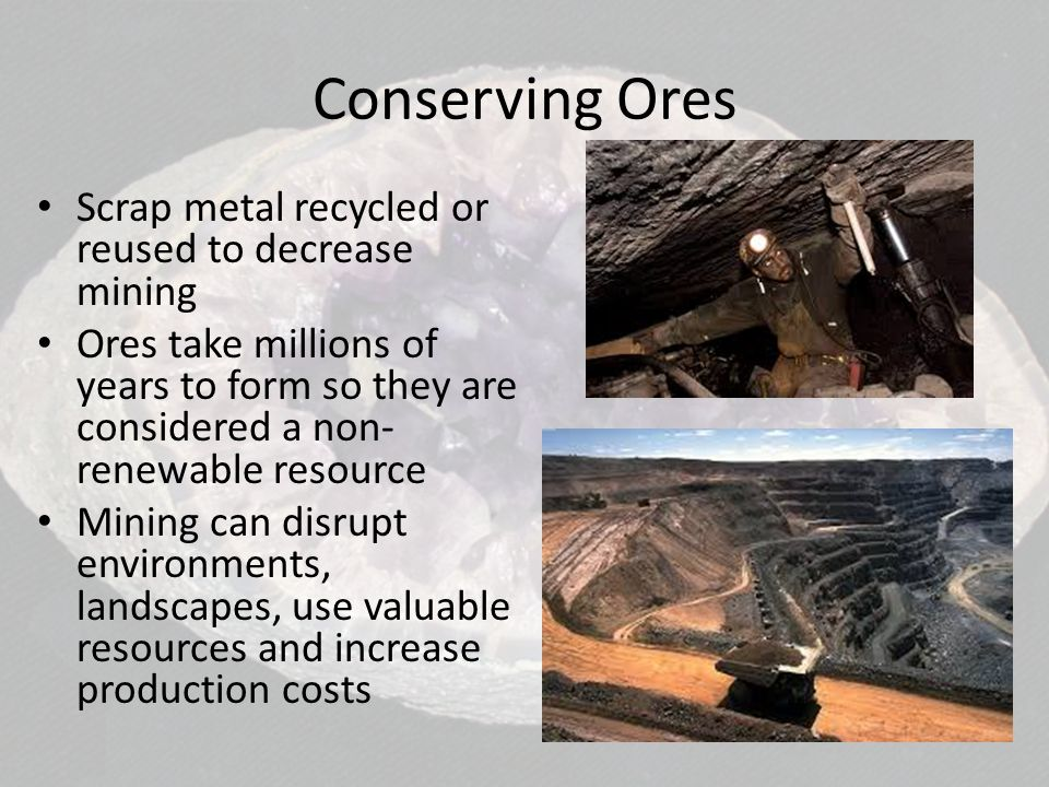 Conserving Ores Scrap metal recycled or reused to decrease mining