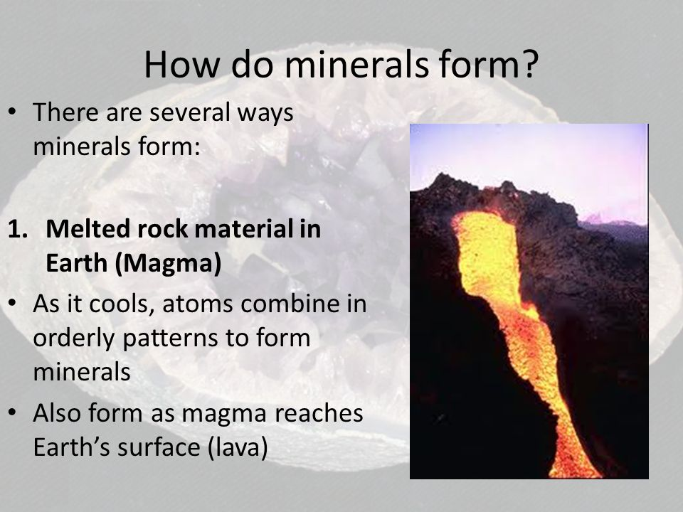How do minerals form There are several ways minerals form: