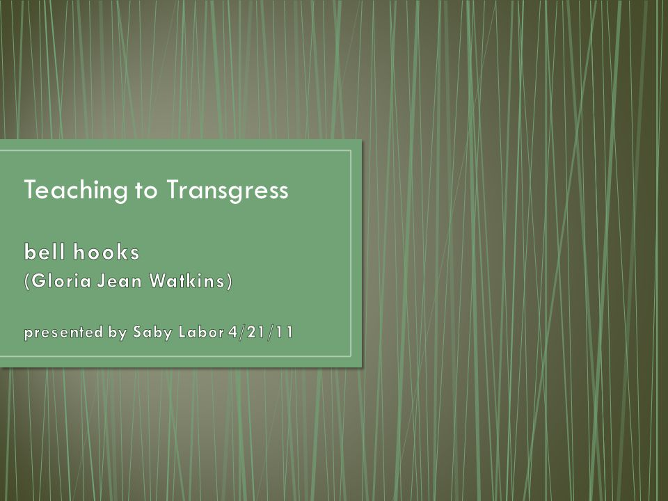 teaching critical thinking bell hooks The feminist bell hooks to comment on the healing power of critical thinking in her early years, hooks combined her love of teaching critical thinking:.
