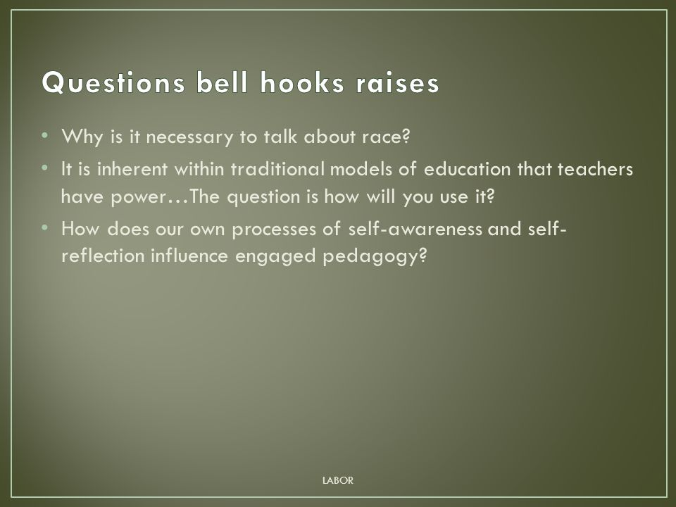 bell hooks quotes critical thinking Critical pedagogy- teaching style that involves putting critical thinking into action (3) author's main argument in teaching to transgress, bell hooks argues that through an engaged pedagogy teachers will be able to.