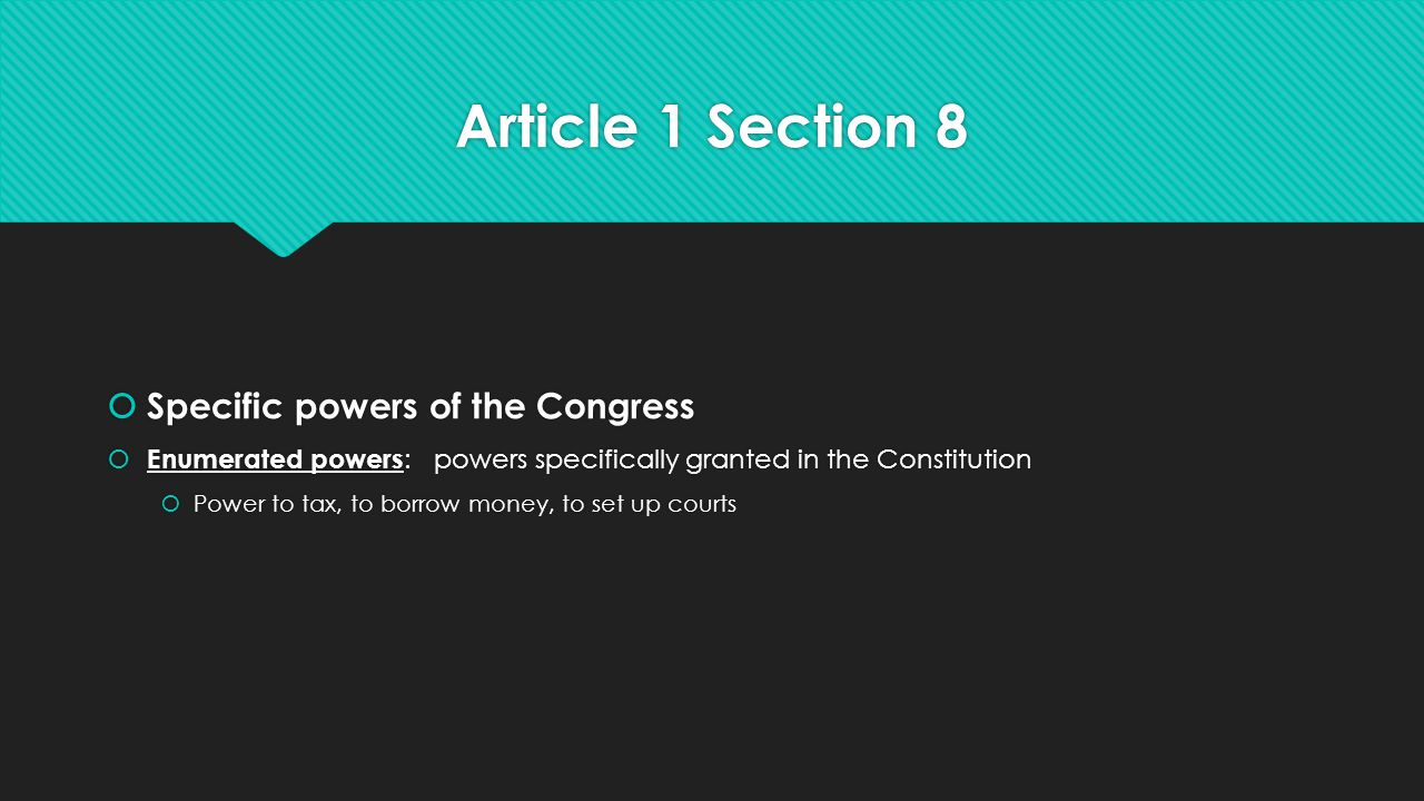 Article 1 Section 8 Specific powers of the Congress