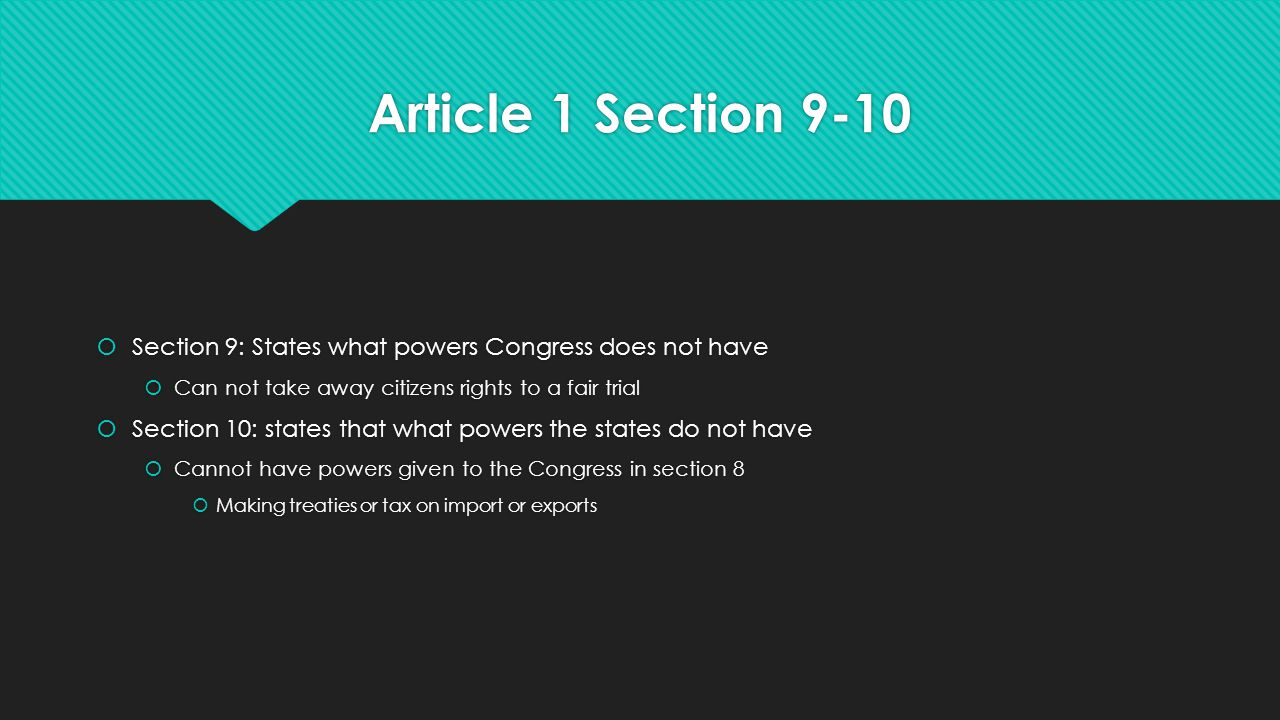 Article 1 Section 9-10 Section 9: States what powers Congress does not have. Can not take away citizens rights to a fair trial.