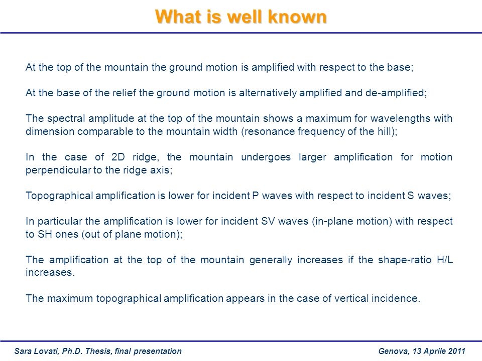 At the top of the mountain the ground motion is amplified with respect to the base;