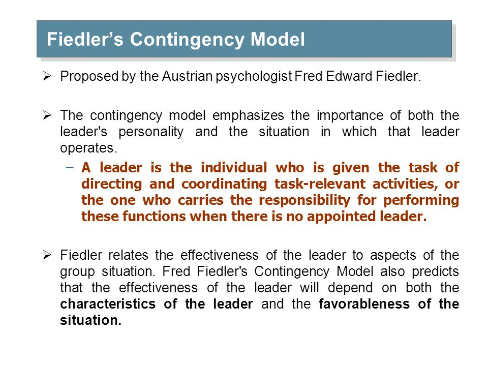 fred e fiedler's contingency theory of Fred fiedler developed what is known as the contingency model of leadership fiedler's (1967) contingency theory holds that situational factors interact with.