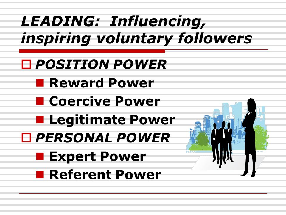 LEADING: Influencing, inspiring voluntary followers