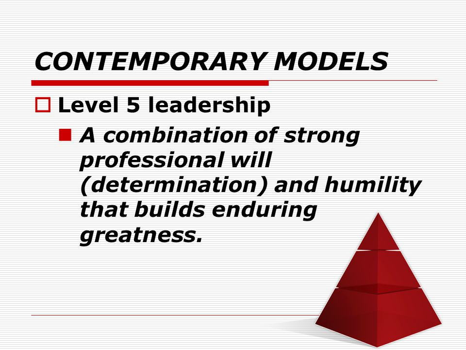 CONTEMPORARY MODELS Level 5 leadership