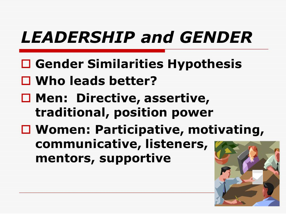LEADERSHIP and GENDER Gender Similarities Hypothesis Who leads better