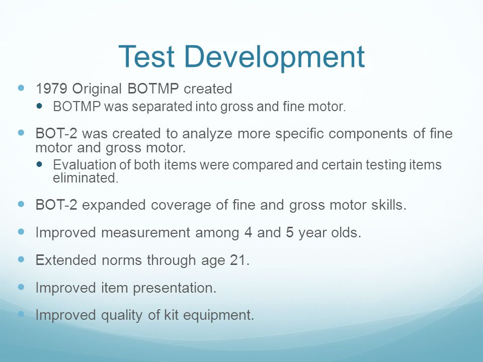 exam ii bot Description bot-2 assesses the motor proficiency of all students, ranging from those who are normally developing to those with moderate motor-skill deficits it can also be used for developing and evaluating motor training programmes challenging, game-like tasks children enjoy the variety and appeal of the test items.