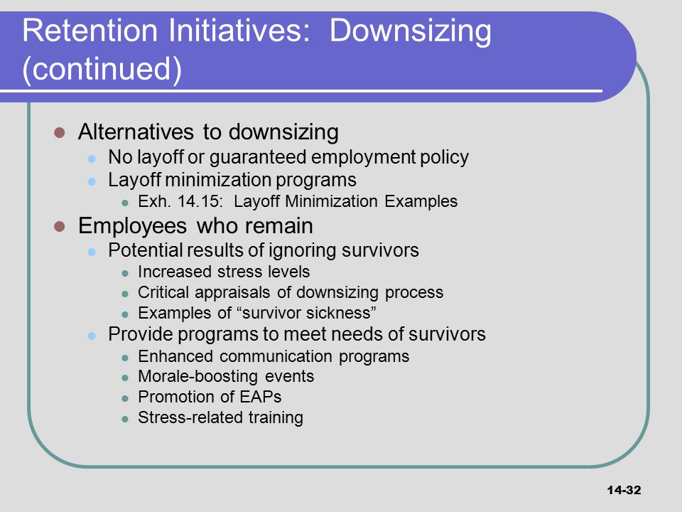 Retention Initiatives: Downsizing (continued)