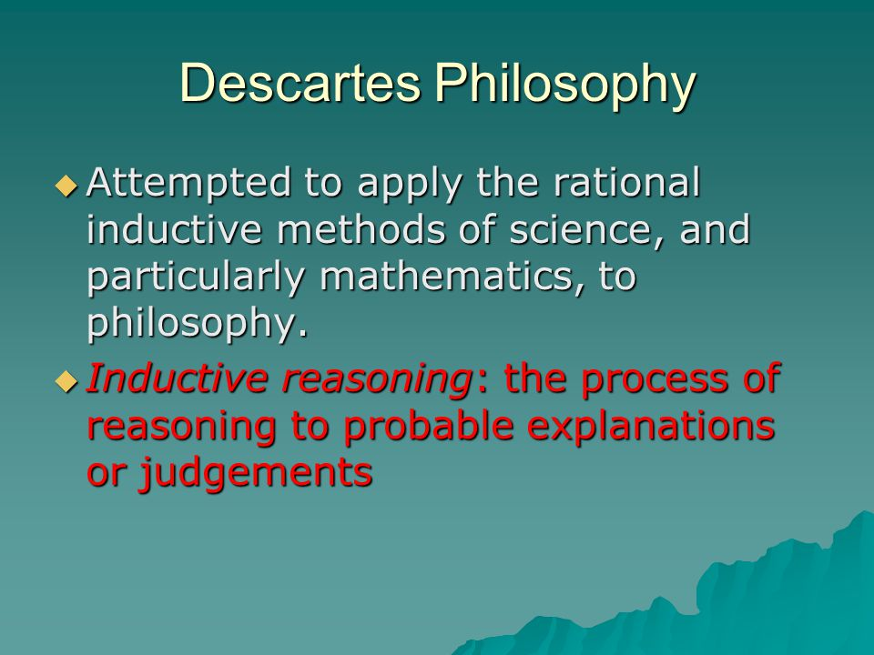 the philosophy of descartes Descartes was born in 1596 at la haye in touraine his family belonged to the noblesse de robe, or juridical nobility, as attested by his father's position as councilor of the parlement of rennes.