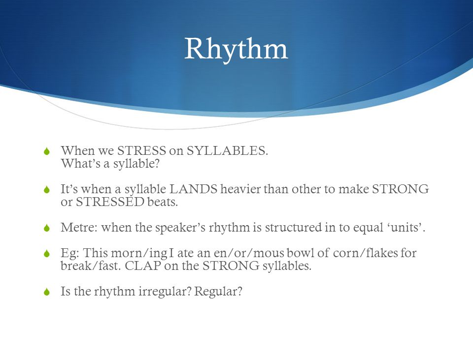 Rhythm When we STRESS on SYLLABLES. What's a syllable