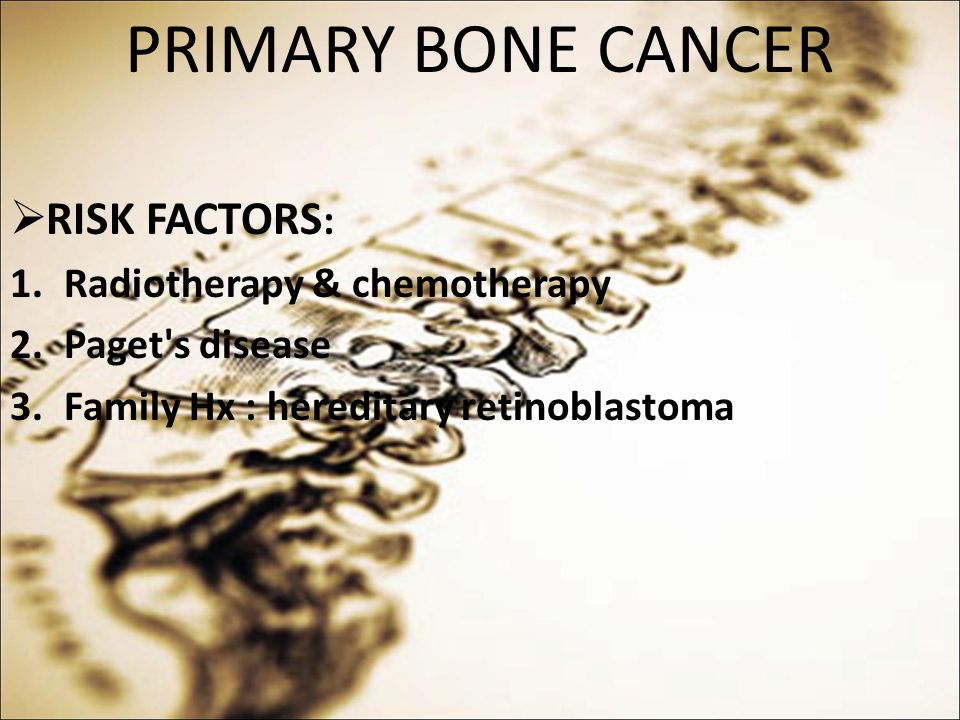 PRIMARY BONE CANCER RISK FACTORS: Radiotherapy & chemotherapy