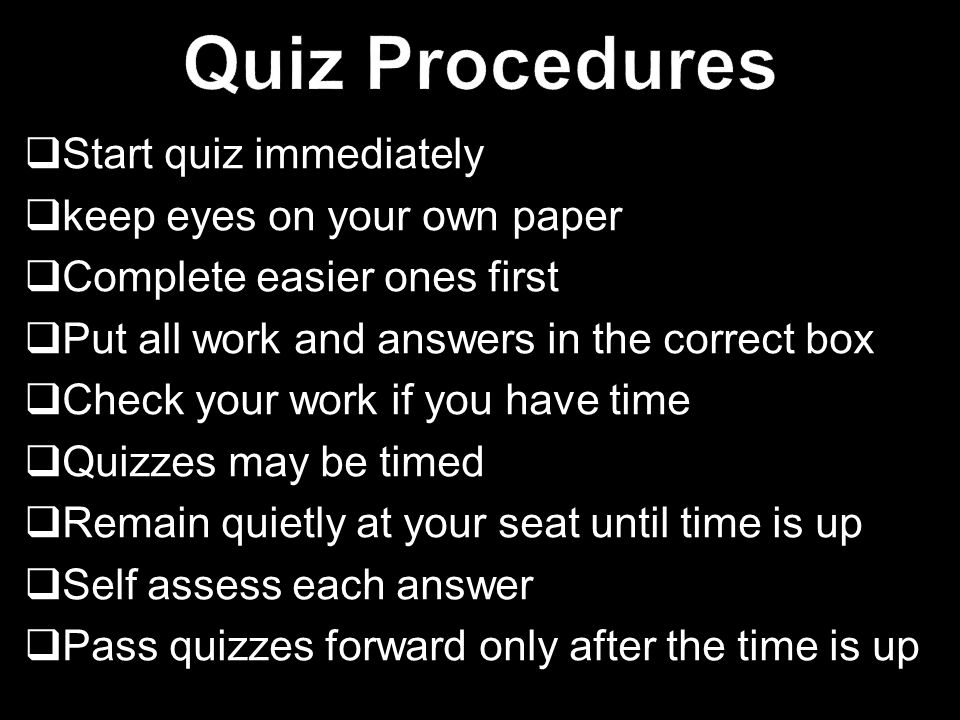 Quiz Procedures Start quiz immediately keep eyes on your own paper