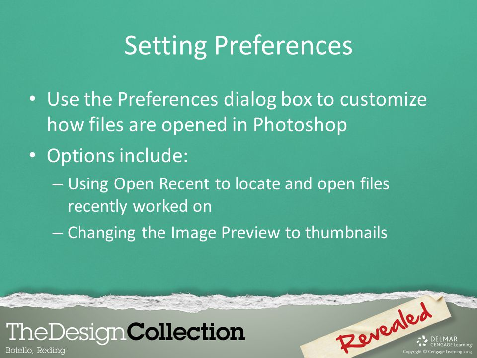 Setting Preferences Use the Preferences dialog box to customize how files are opened in Photoshop. Options include: