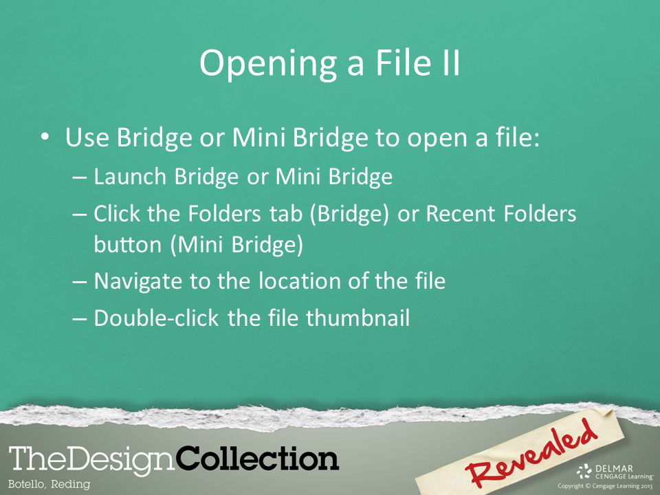 Opening a File II Use Bridge or Mini Bridge to open a file:
