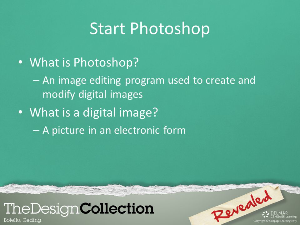 Start Photoshop What is Photoshop What is a digital image