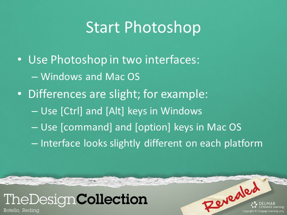 Start Photoshop Use Photoshop in two interfaces: