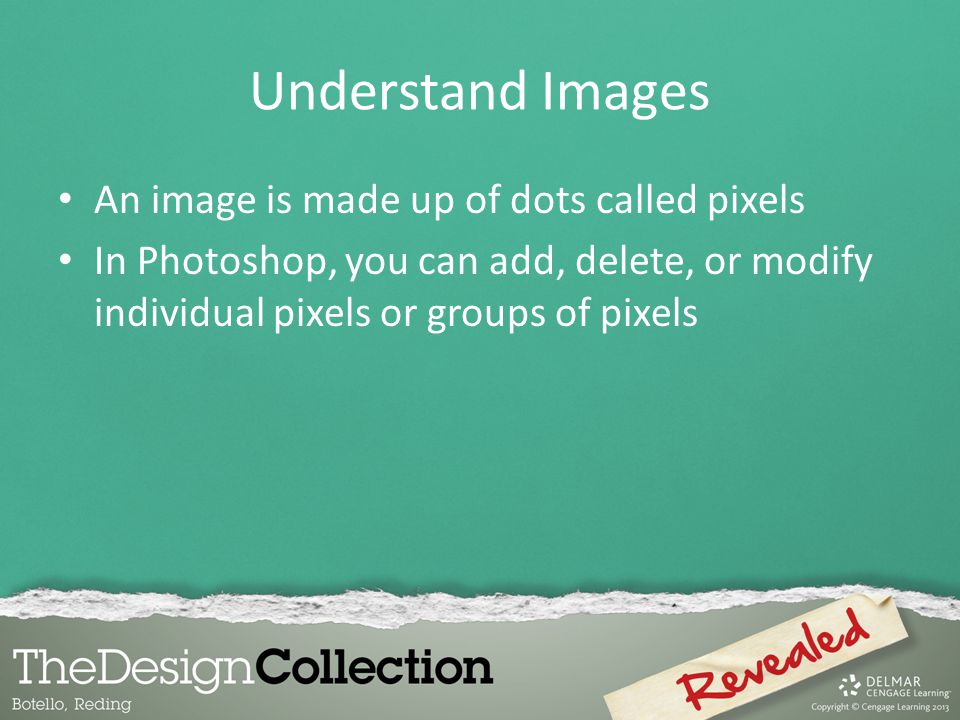 Understand Images An image is made up of dots called pixels