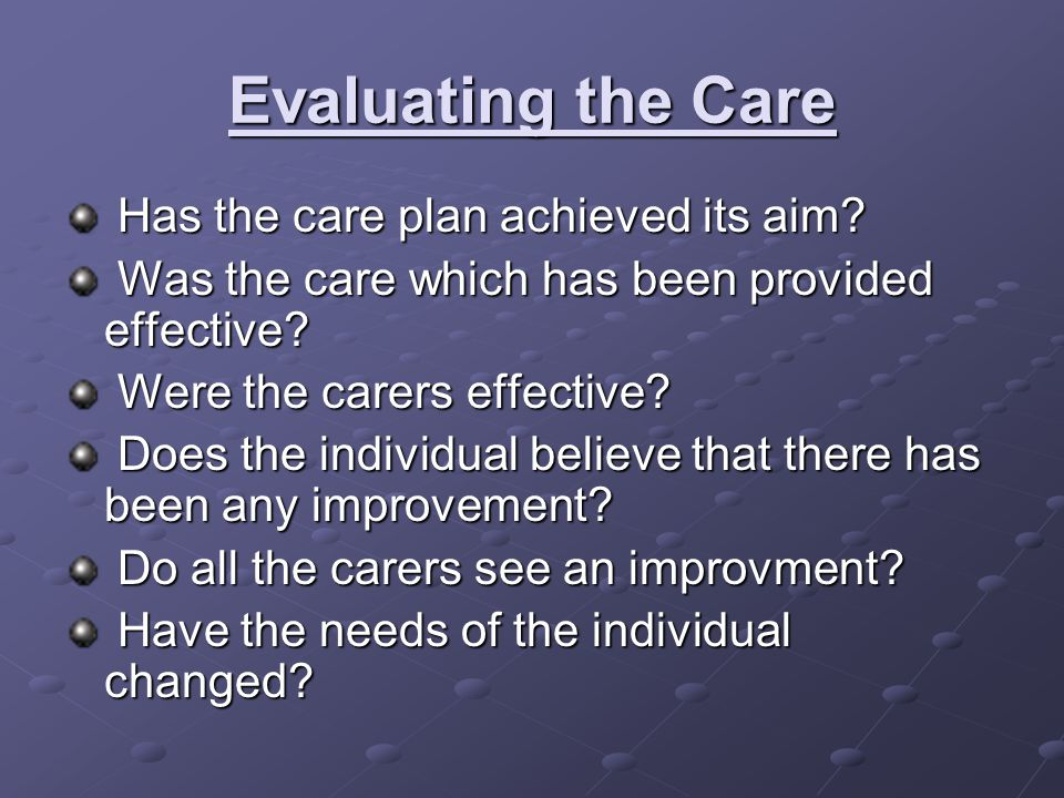 Evaluating the Care Has the care plan achieved its aim