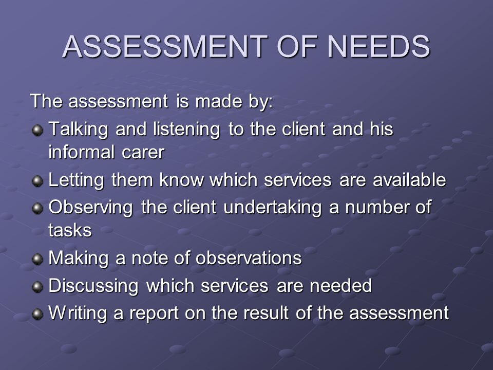 ASSESSMENT OF NEEDS The assessment is made by: