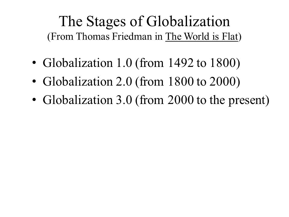 The Stages of Globalization (From Thomas Friedman in The World is Flat)