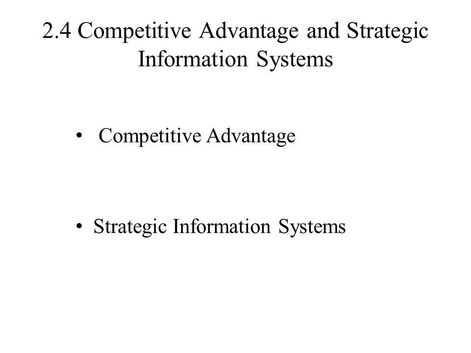 2.4 Competitive Advantage and Strategic Information Systems