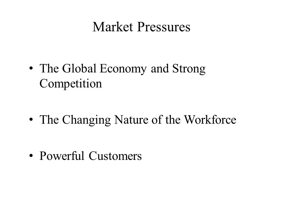 Market Pressures The Global Economy and Strong Competition