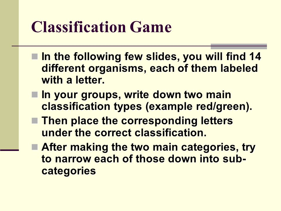 Classification Game In the following few slides, you will find 14 different organisms, each of them labeled with a letter.