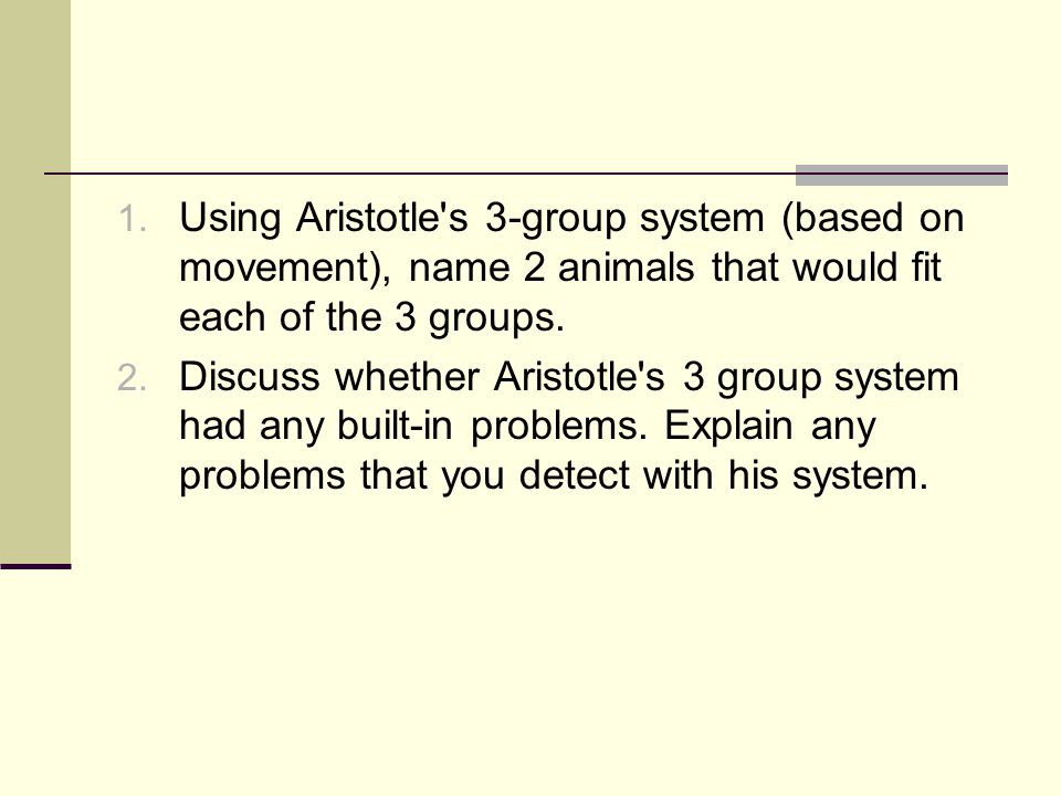 Using Aristotle s 3-group system (based on movement), name 2 animals that would fit each of the 3 groups.