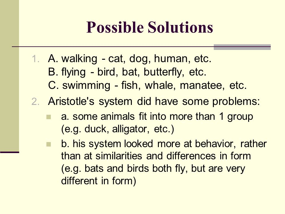 Possible Solutions A. walking - cat, dog, human, etc. B. flying - bird, bat, butterfly, etc. C. swimming - fish, whale, manatee, etc.