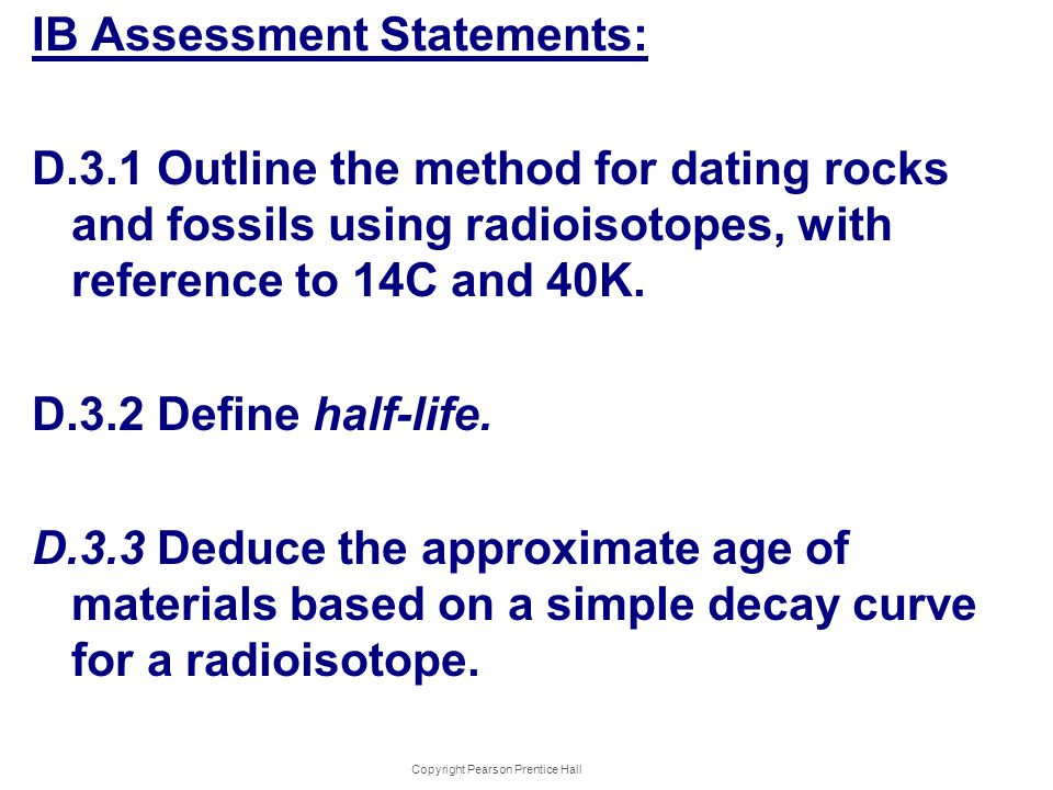 d 3 1 outline the method for dating rocks Relative dating utilizes six fundamental principles to determine the relative age of a formation or event the first principle is the principle of superposition which states that in an undisturbed succession of sedimentary rock, the oldest layers are on the bottom.