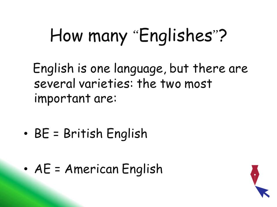 How many Englishes English is one language, but there are several varieties: the two most important are: