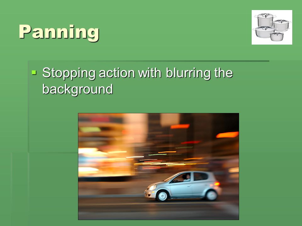 Panning Stopping action with blurring the background