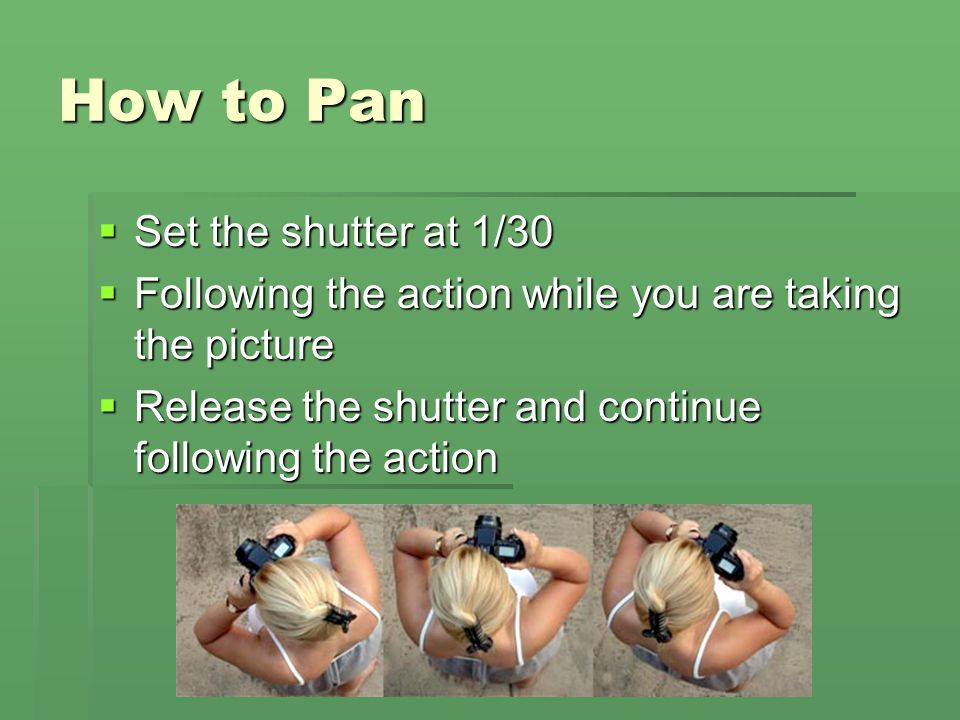 How to Pan Set the shutter at 1/30