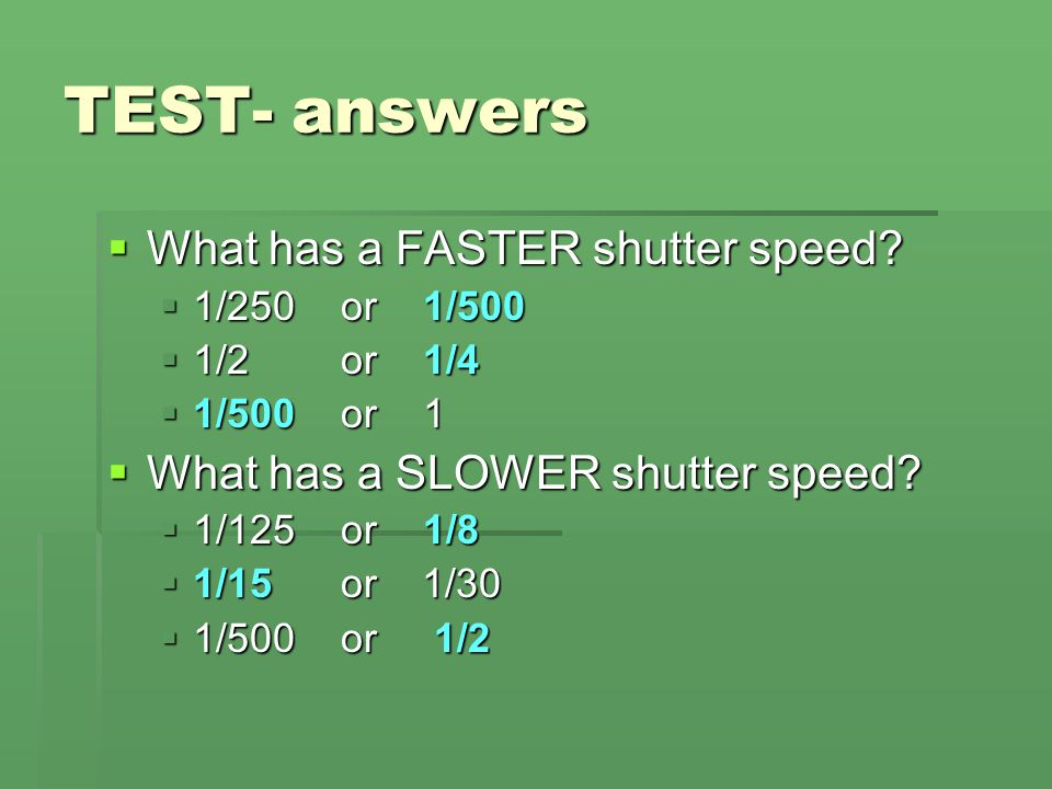 TEST- answers What has a FASTER shutter speed