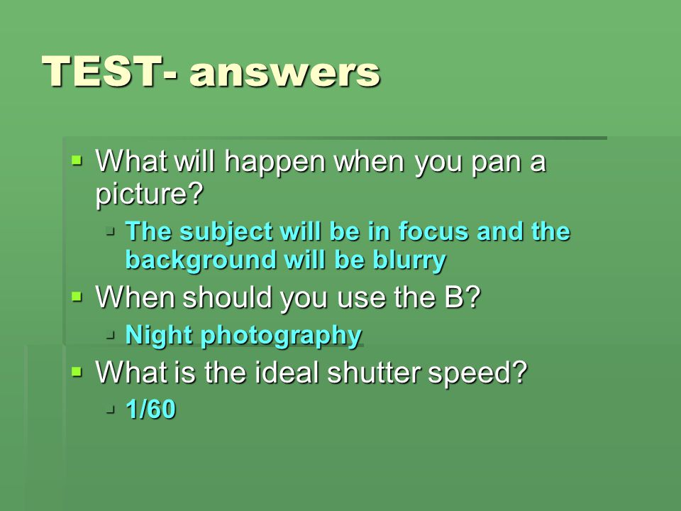 TEST- answers What will happen when you pan a picture
