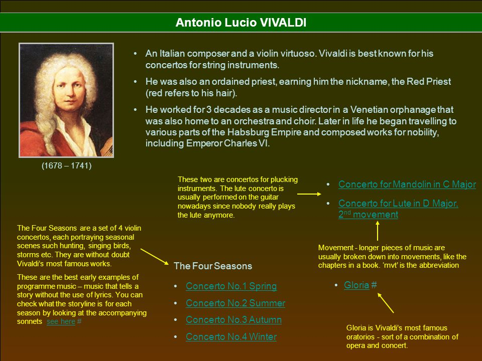 Antonio Lucio VIVALDI An Italian composer and a violin virtuoso. Vivaldi is best known for his concertos for string instruments.
