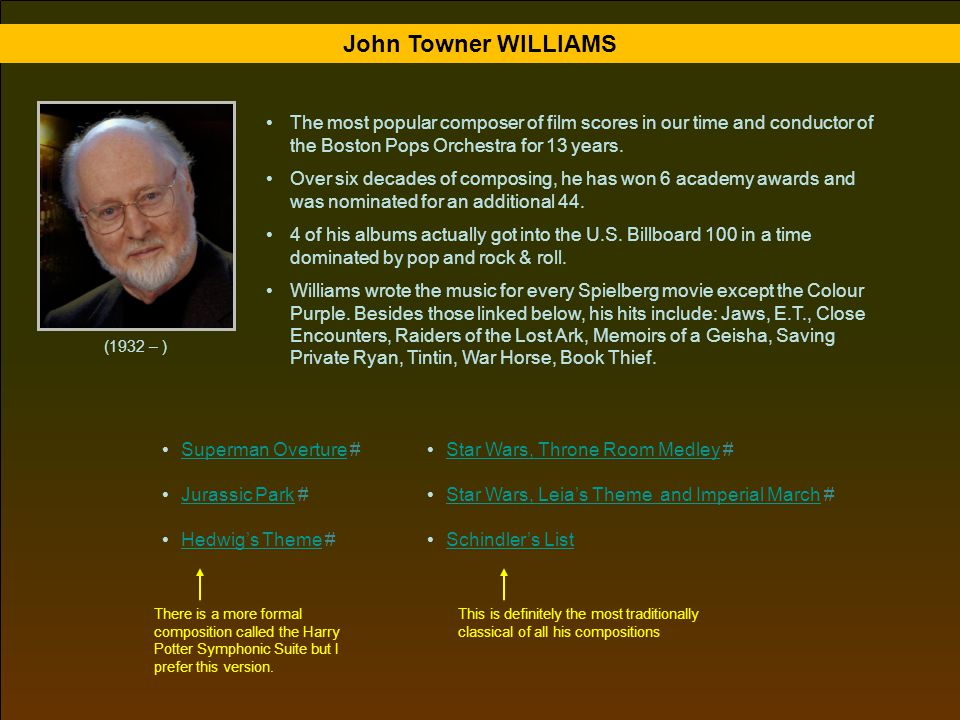 John Towner WILLIAMS The most popular composer of film scores in our time and conductor of the Boston Pops Orchestra for 13 years.