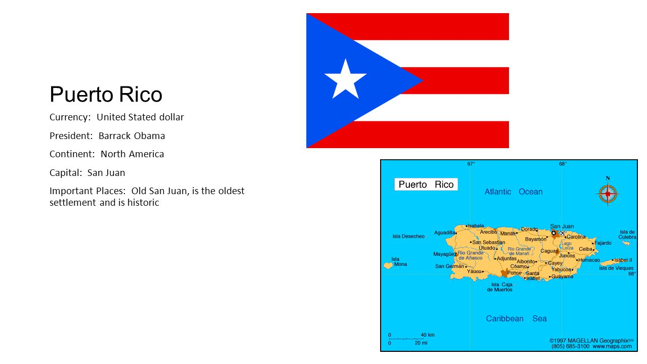 Puerto Rico Currency: United Stated dollar President: Barrack Obama