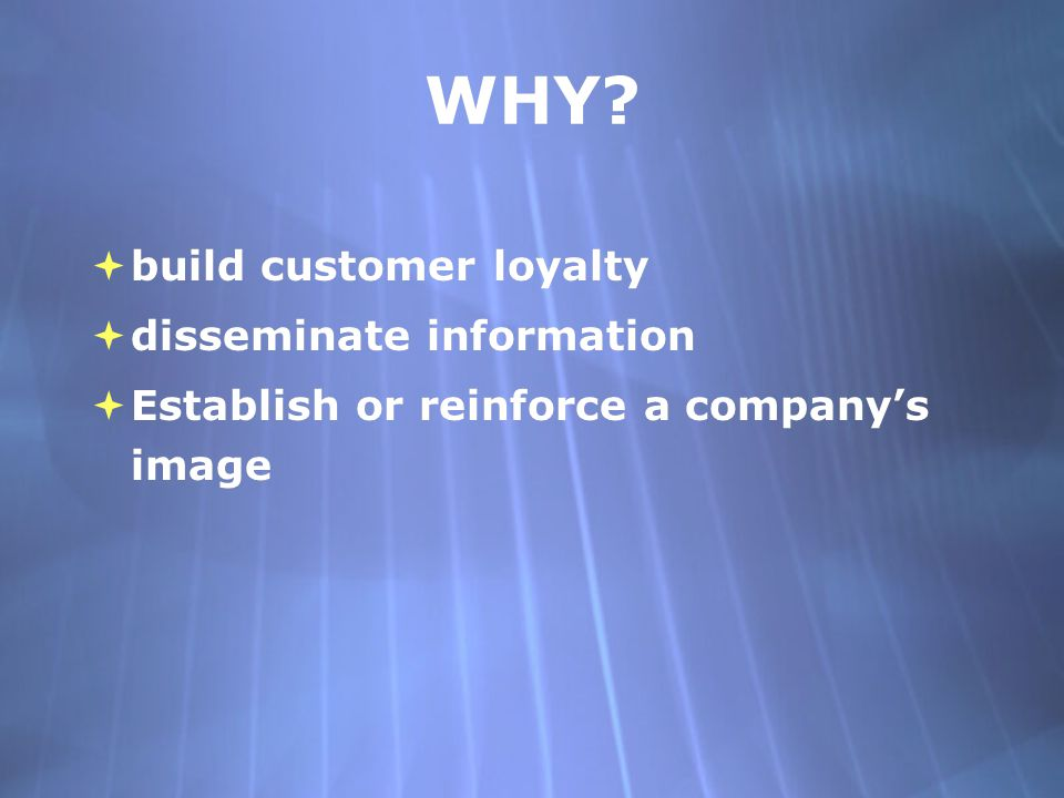 WHY build customer loyalty disseminate information