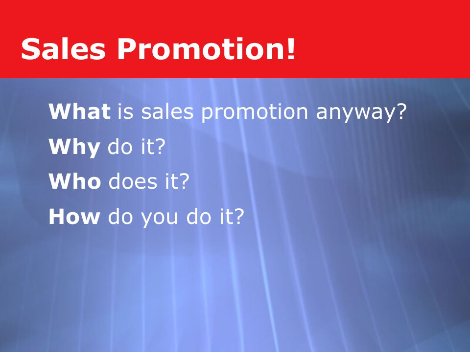 Sales Promotion! What is sales promotion anyway Why do it