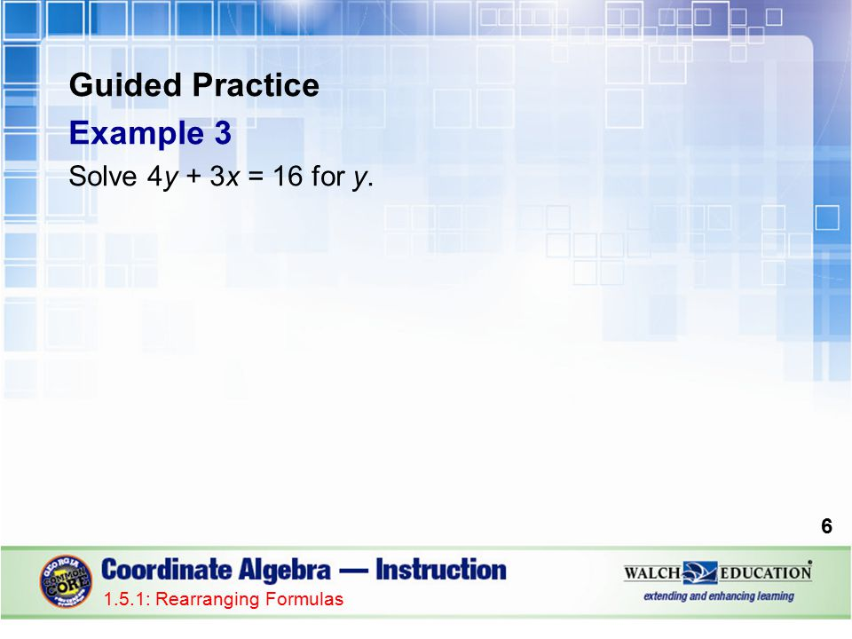 Guided Practice Example 3 Solve 4y + 3x = 16 for y.