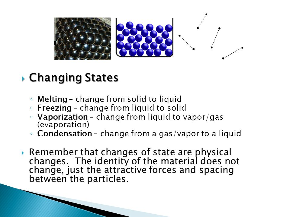 Changing States Melting – change from solid to liquid. Freezing – change from liquid to solid.
