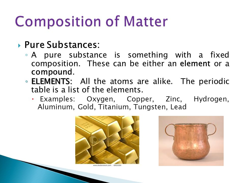 Composition of Matter Pure Substances: