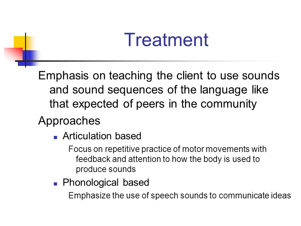 Treatment Emphasis on teaching the client to use sounds and sound sequences of the language like that expected of peers in the community.