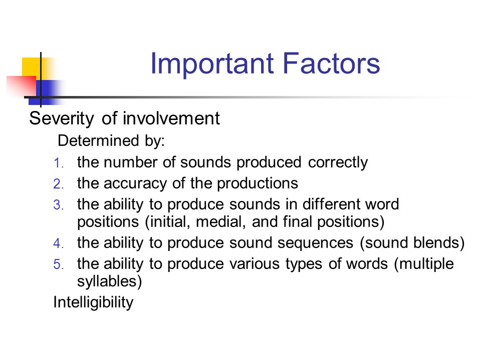 Important Factors Severity of involvement Determined by: